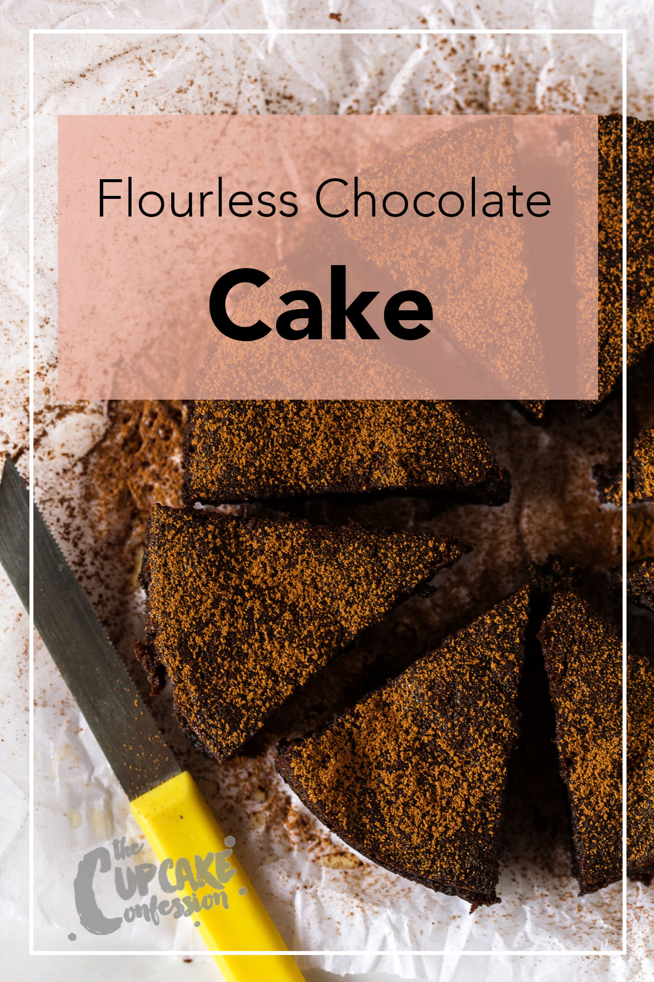 Final-Edit-flourless-chocolate-cake-02-the-cupcake-confession